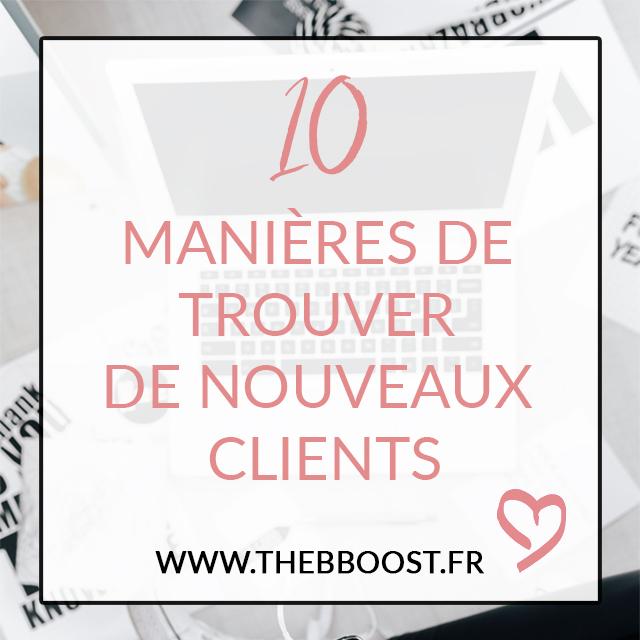 10 manières de trouver de nouveaux clients. Un article du blog TheBBoost.