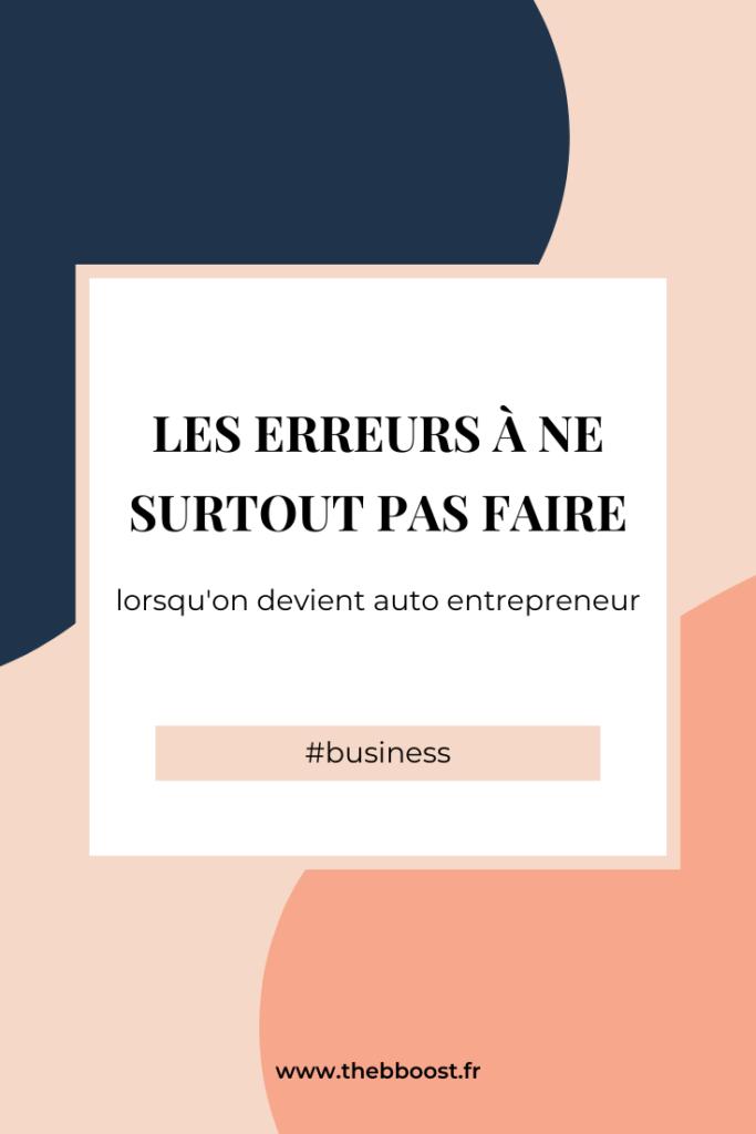 Les erreurs à ne pas faire quand on devient auto entrepreneur ? En voici la liste (non exhaustive) ! www.thebboost.fr #entreprendre #freelance #autoentrepreneur #blogging