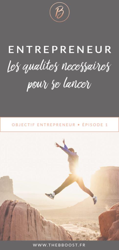 Les qualités nécessaires pour devenir entrepreneur. La 3e ne va pas vous surprendre ! Une article du blog TheBBoost.