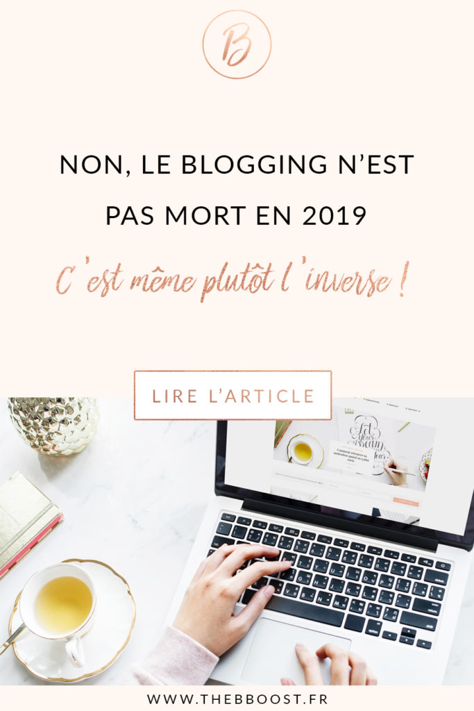 Non, le blogging n'est pas mort en 2019, et je peux même te le prouver. Un article du blog TheBBoost. #blogging #tips