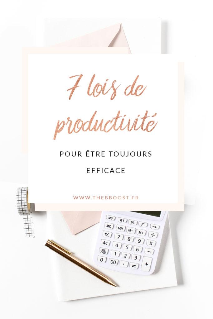 Les 7 lois de la productivité pour être plus efficace et tout déchirer ! Un article du blog TheBBoost. #productivité #freelance #autoentrepreneur