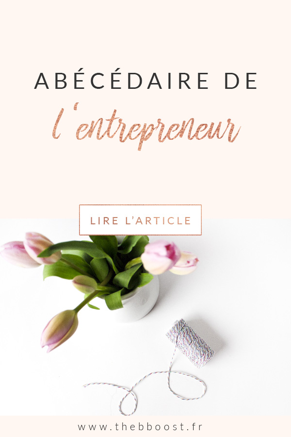 Petit abécédaire de l'entrepreneur made in TheBBoost ! Retrouvez les 26 mots qui décrivent la vie de l'entrepreneuriat ou du freelance. #freelance #autoentrepreneur #business #quote