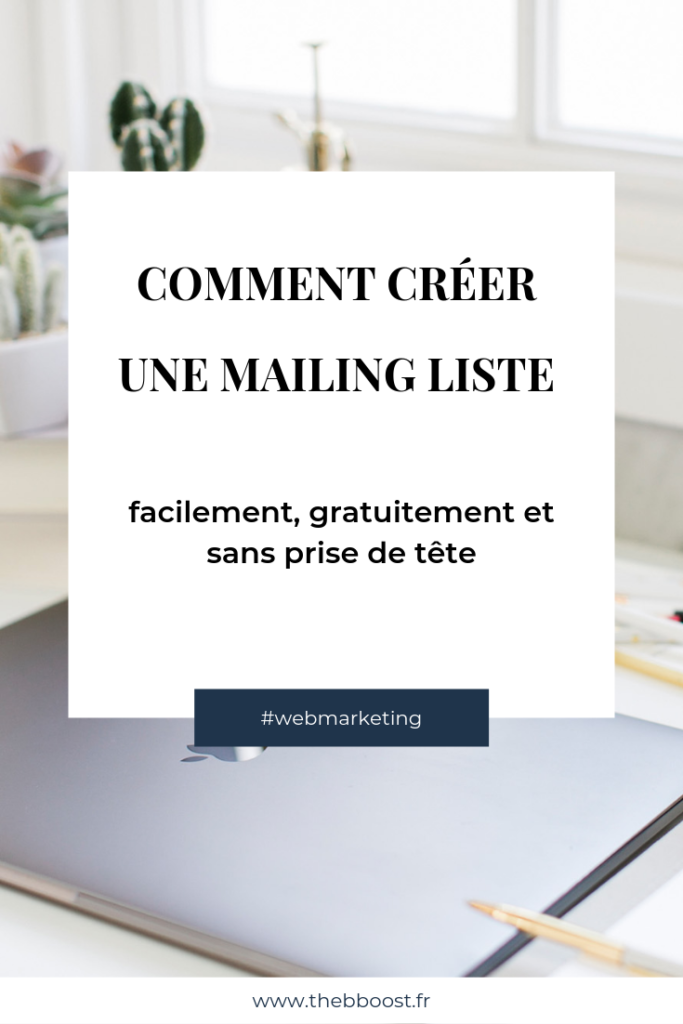 Les astuces, conseils et outils gratuits pour créer une mailing liste et mettre en place sa newsletter. Un article du blog www.thebboost.fr #businesscoach #webmarketing #emailing