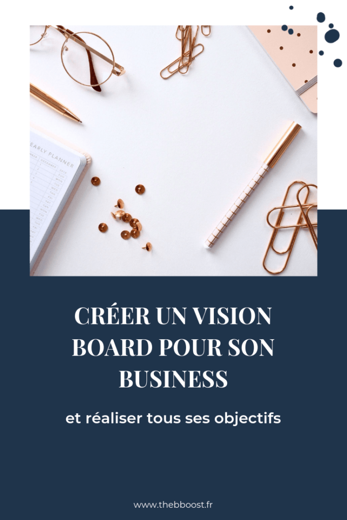 Comment créer un vision board pour son business et réaliser tous ses objectifs (la méthode pas à pas). Un article du blog www.thebboost.fr #visionboard #lawofattraction