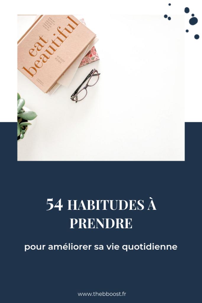 54 habitudes à prendre pour booster sa vie quotidienne et augmenter son niveau de bonheur. Un article du blog www.thebboost.fr