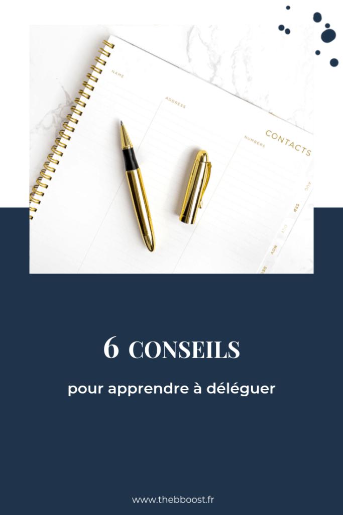 6 conseils pour apprendre à déléguer  dans son business lorsqu'on est entrepreneur. Un article du blog www.thebboost.fr #businesstips