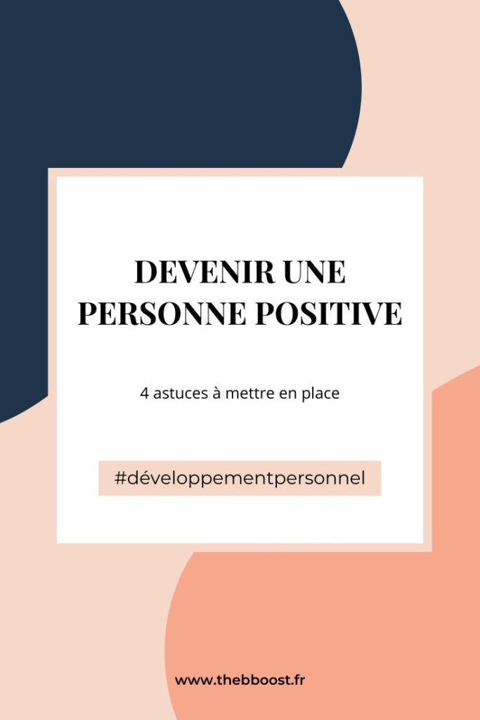 4 astuces à mettre en place pour devenir une personne positive et mettre plus de bonne humeur dans son quotidien ! Un article du blog www.thebboost.fr