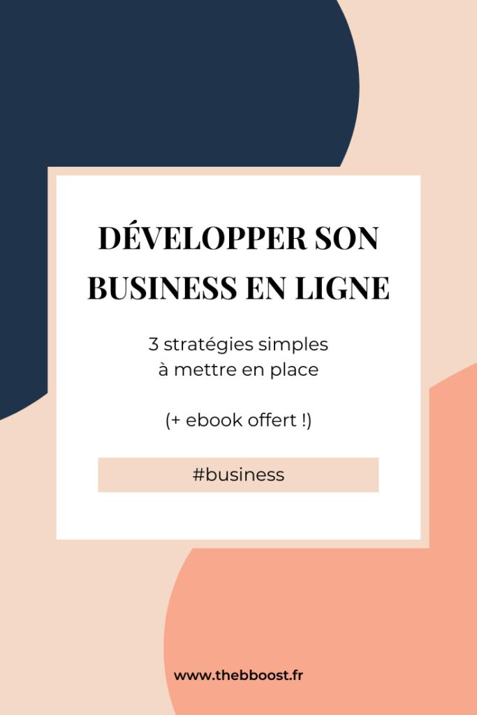 3 stratégies simples à mettre en place pour développer son business en ligne. Un article du blog www.thebboost.fr
