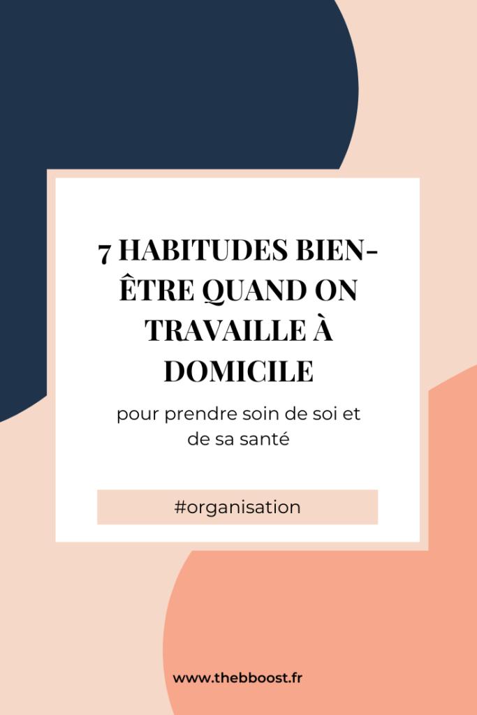 7 habitudes bien-être quand on travaille à domicile (pour prendre soin de soi et de sa santé). Un article du blog www.thebboost.fr