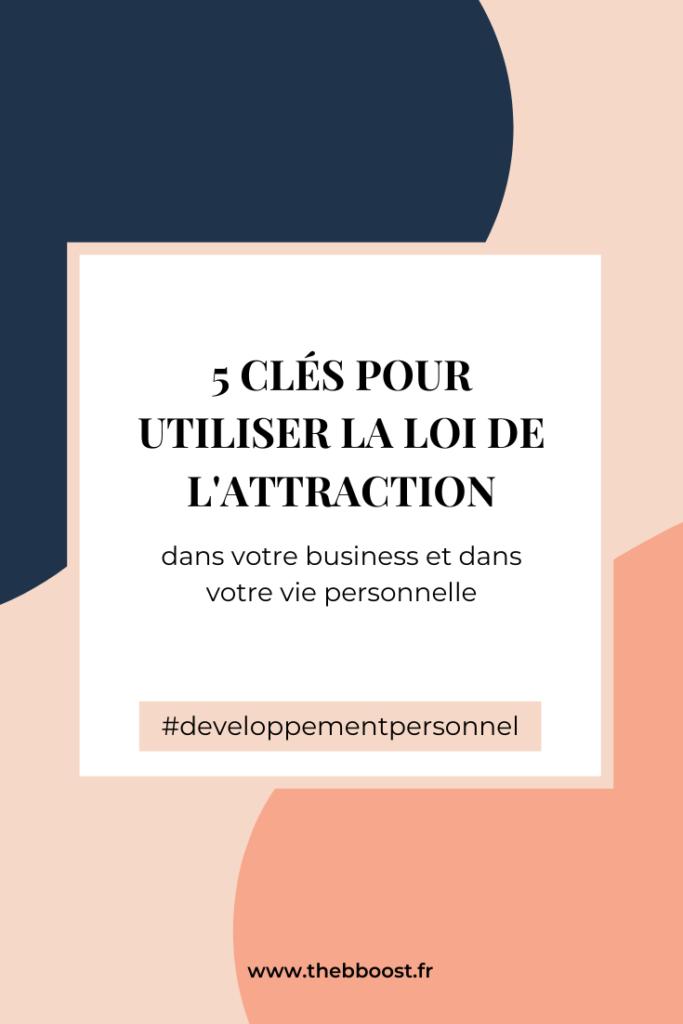 Les 5 clés pour utiliser la loi de l'attraction pour votre business et votre vie personnelle. Un article et un podcast www.thebboost.fr
